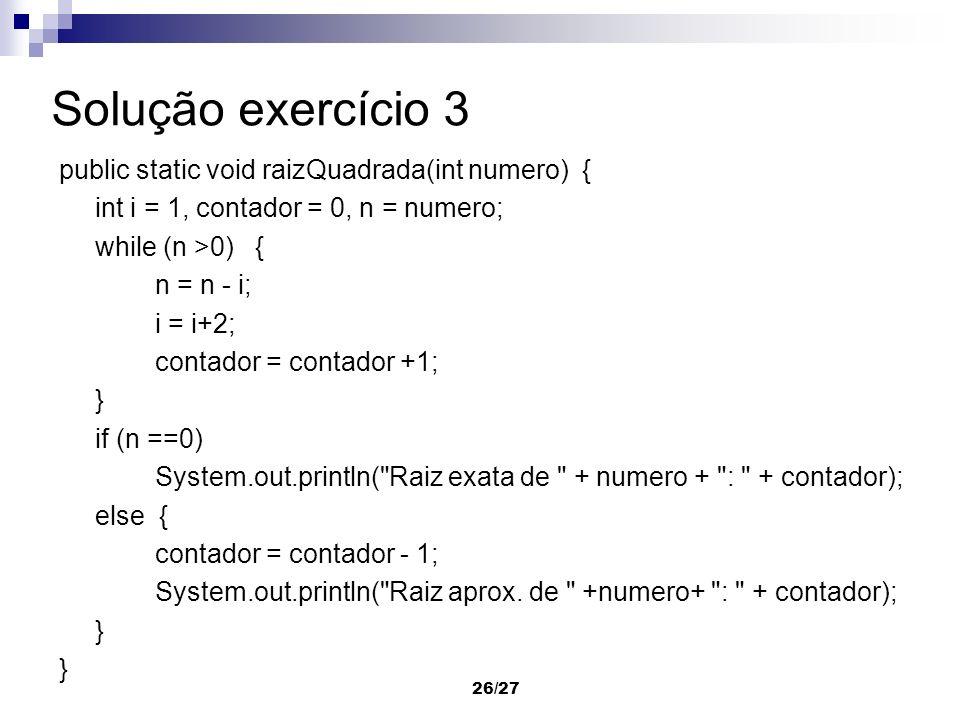 Solução exercício 3 public static void raizQuadrada(int numero) {