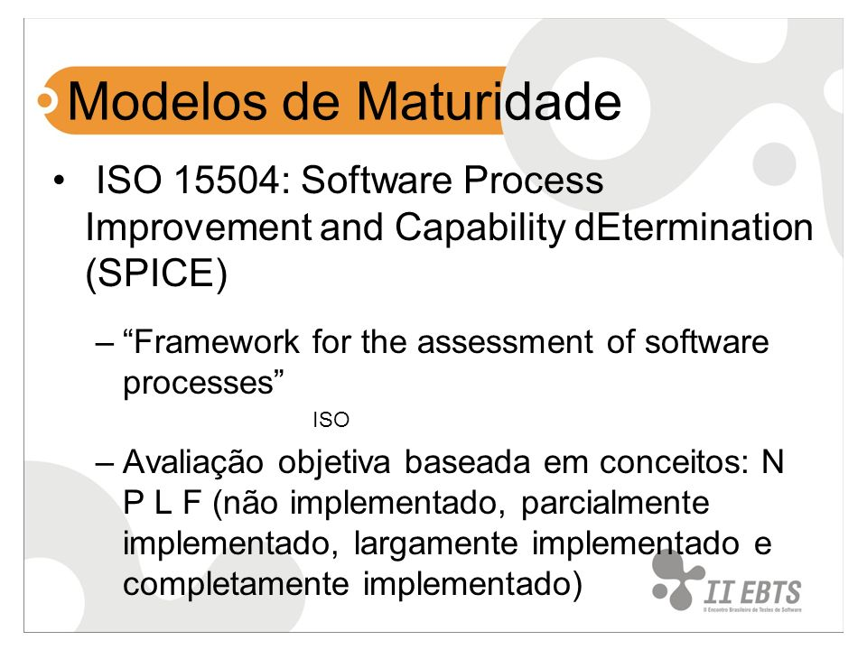Modelos de MaturidadeISO 15504: Software Process Improvement and Capability dEtermination (SPICE)