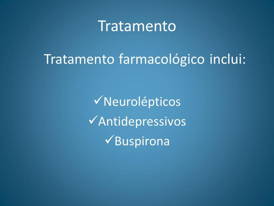 Tratamento Tratamento farmacológico inclui: Neurolépticos