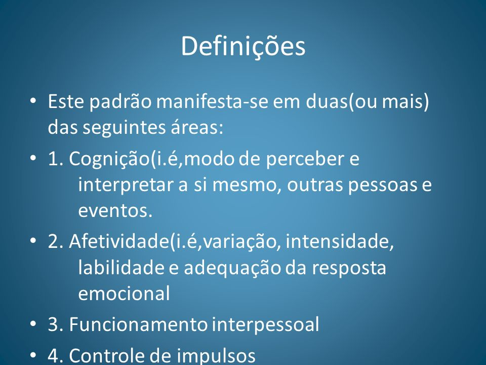 DefiniçõesEste padrão manifesta-se em duas(ou mais) das seguintes áreas:
