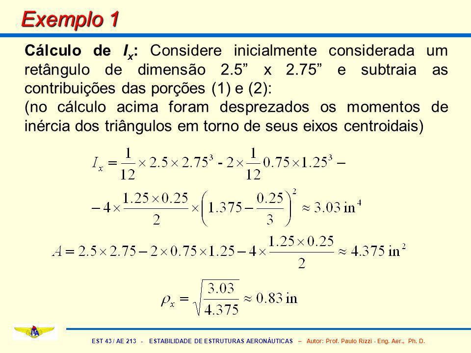 Exemplo 1 Cálculo de Ix: Considere inicialmente considerada um retângulo de dimensão 2.5 x 2.75 e subtraia as contribuições das porções (1) e (2):