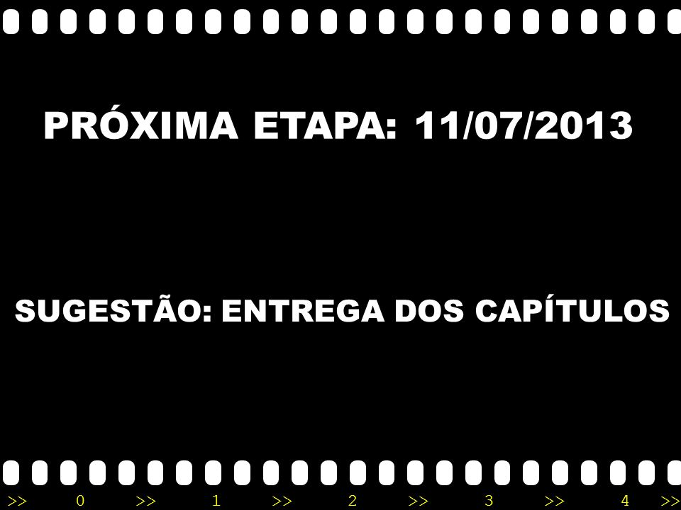 PRÓXIMA ETAPA: 11/07/2013 SUGESTÃO: ENTREGA DOS CAPÍTULOS
