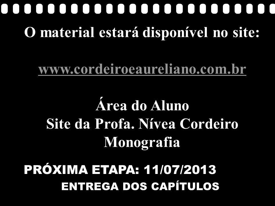 O material estará disponível no site: Site da Profa. Nívea Cordeiro