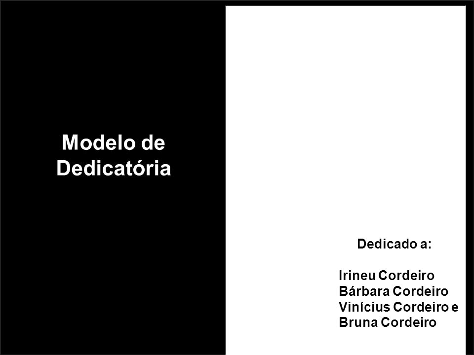 Modelo de Dedicatória Dedicado a: Irineu Cordeiro Bárbara Cordeiro