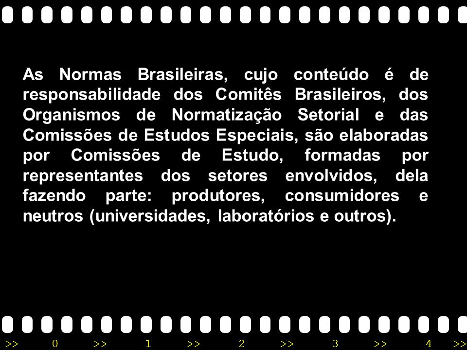As Normas Brasileiras, cujo conteúdo é de responsabilidade dos Comitês Brasileiros, dos Organismos de Normatização Setorial e das Comissões de Estudos Especiais, são elaboradas por Comissões de Estudo, formadas por representantes dos setores envolvidos, dela fazendo parte: produtores, consumidores e neutros (universidades, laboratórios e outros).