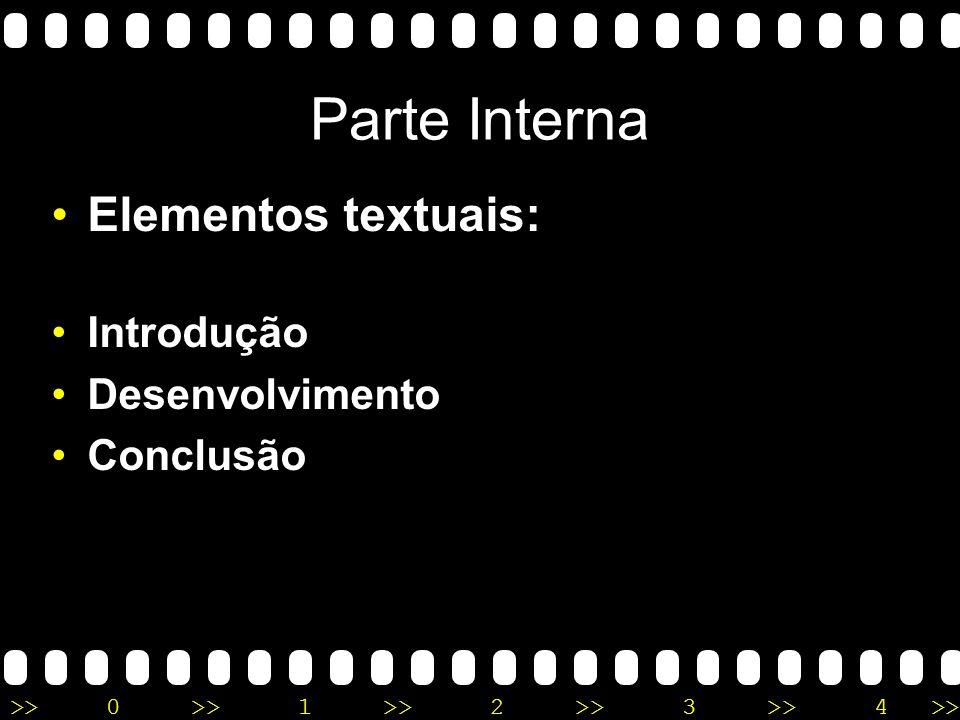 Parte Interna Elementos textuais: Introdução Desenvolvimento Conclusão