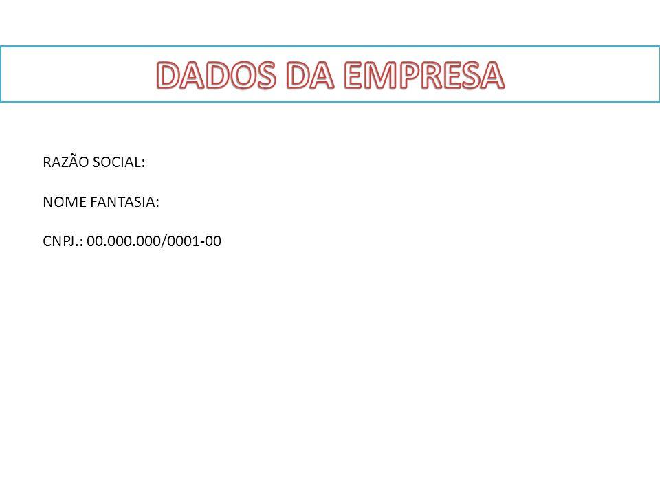 DADOS DA EMPRESA RAZÃO SOCIAL: NOME FANTASIA: