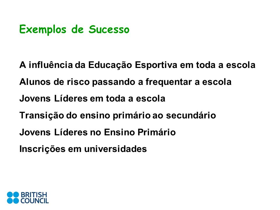 Exemplos de SucessoA influência da Educação Esportiva em toda a escola. Alunos de risco passando a frequentar a escola.