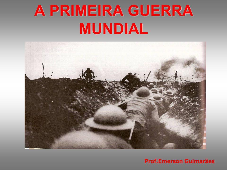 A PRIMEIRA GUERRA MUNDIAL ( 1914- 1918 )