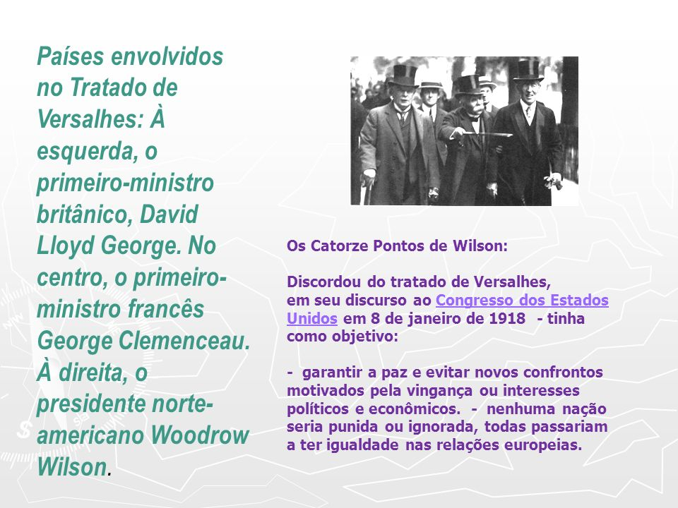Países envolvidos no Tratado de Versalhes: À esquerda, o primeiro-ministro britânico, David Lloyd George. No centro, o primeiro-ministro francês George Clemenceau. À direita, o presidente norte-americano Woodrow Wilson.