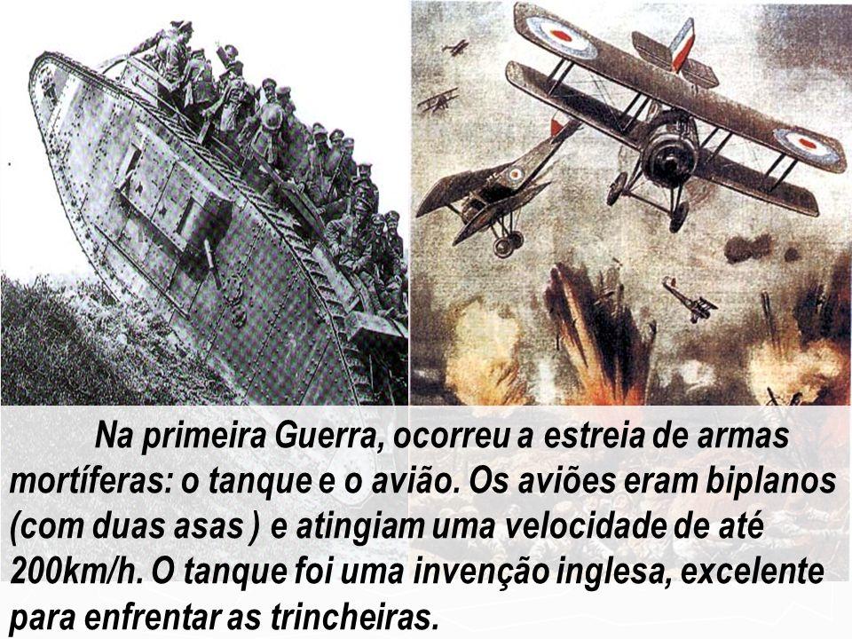 Na primeira Guerra, ocorreu a estreia de armas mortíferas: o tanque e o avião.