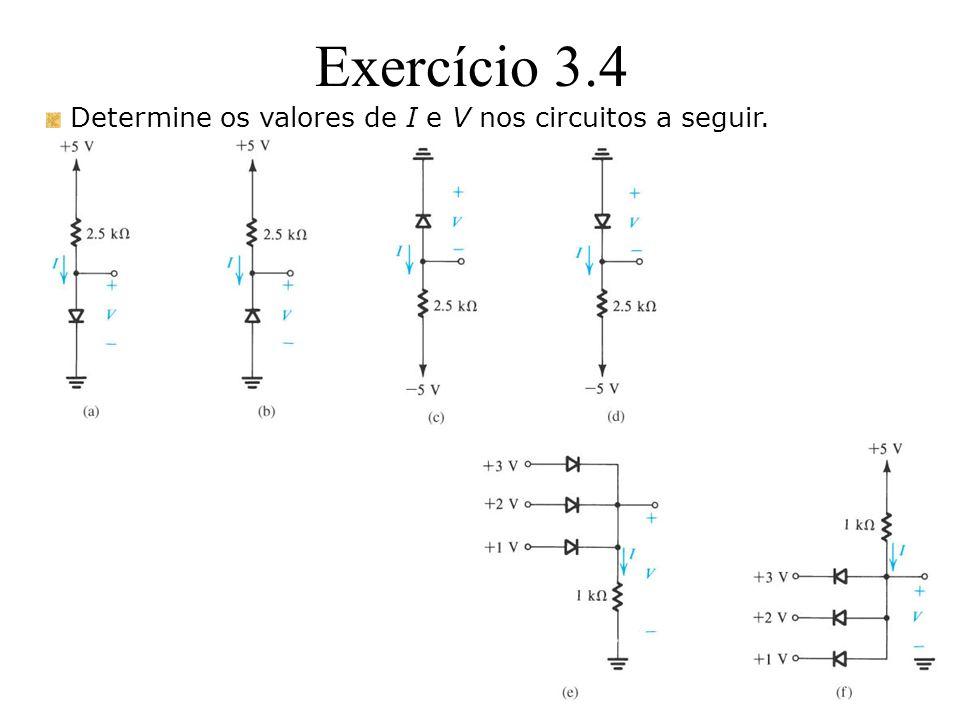 Exercício 3.4 Determine os valores de I e V nos circuitos a seguir.