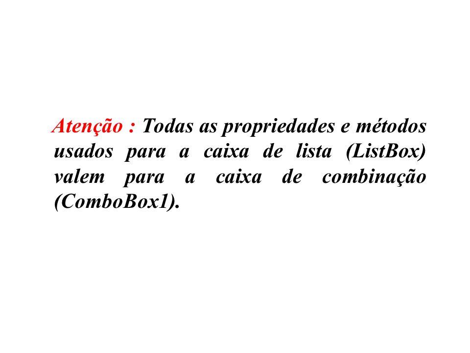 Atenção : Todas as propriedades e métodos usados para a caixa de lista (ListBox) valem para a caixa de combinação (ComboBox1).