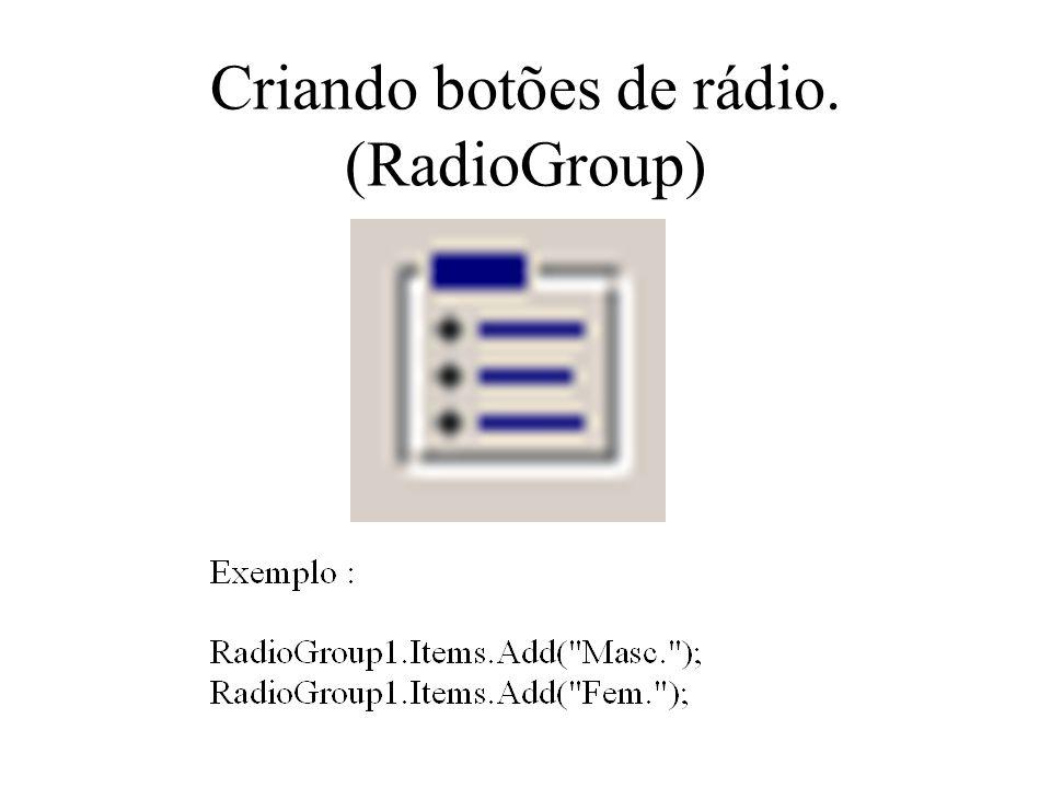 Criando botões de rádio. (RadioGroup)