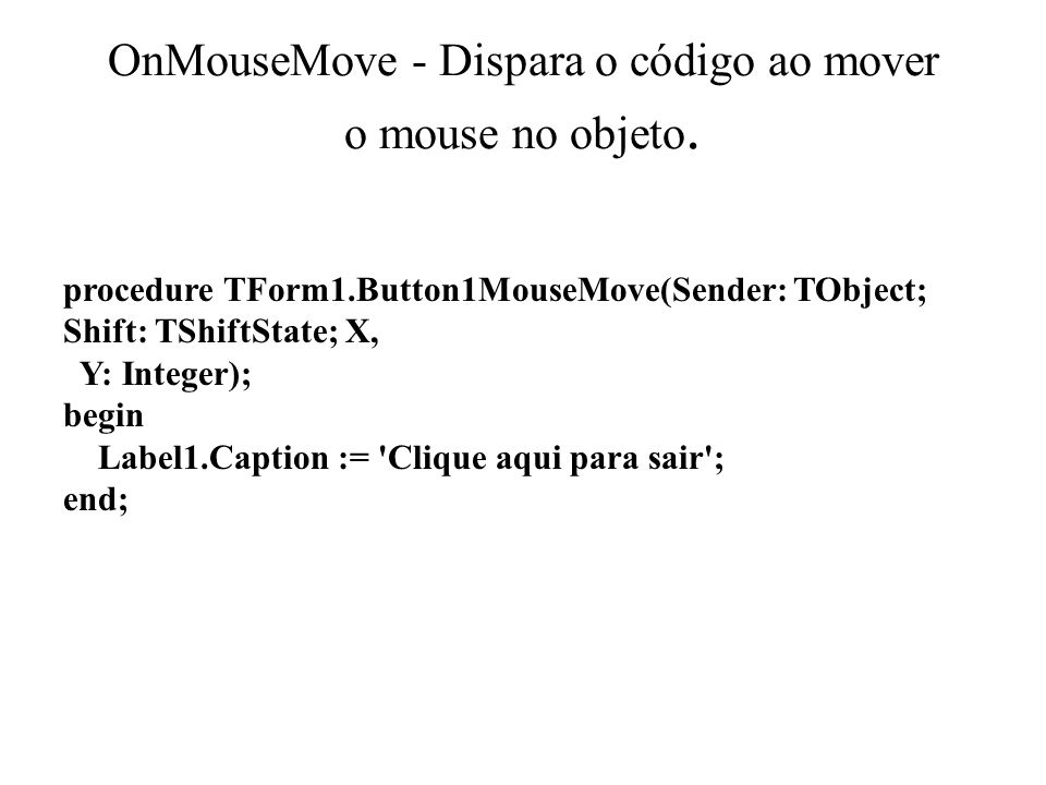 OnMouseMove - Dispara o código ao mover o mouse no objeto.