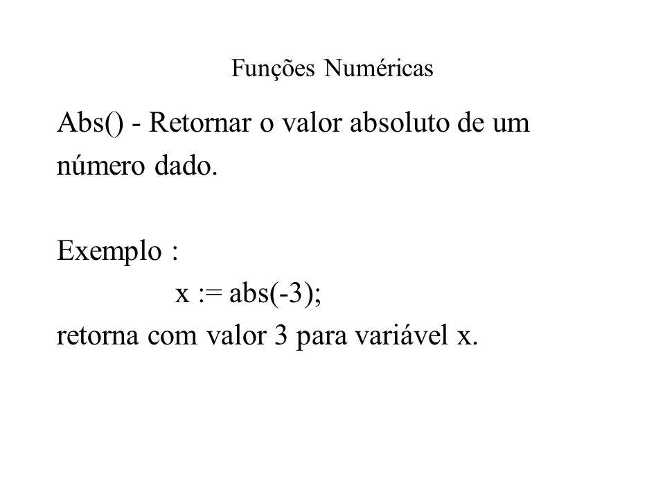 Abs() - Retornar o valor absoluto de um número dado. Exemplo :