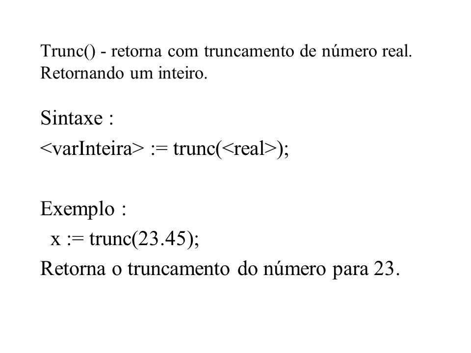 <varInteira> := trunc(<real>); Exemplo :