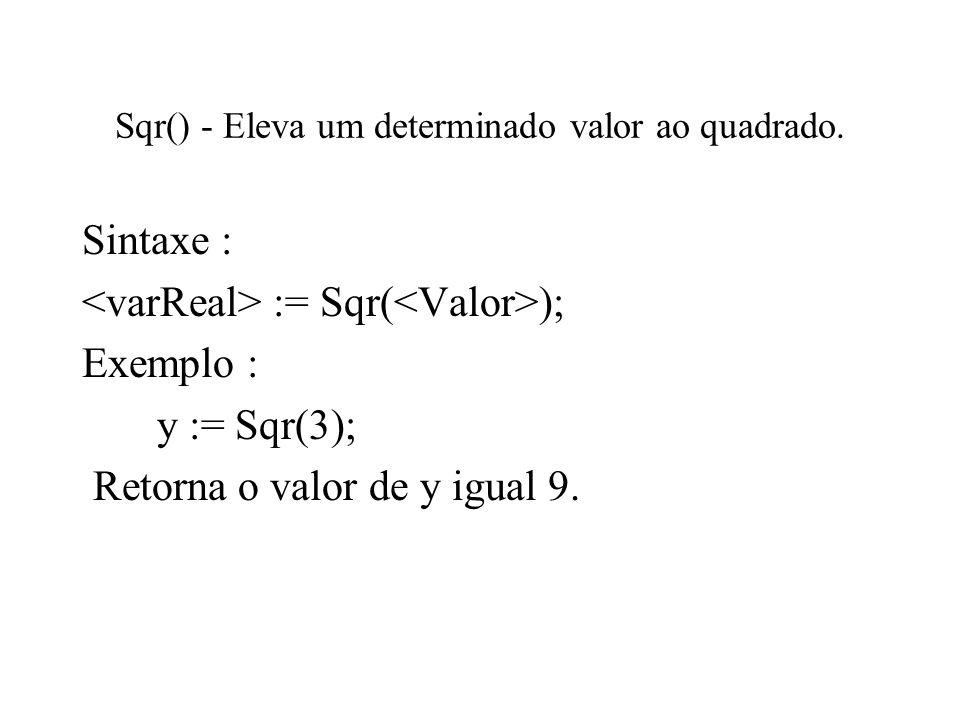 Sqr() - Eleva um determinado valor ao quadrado.