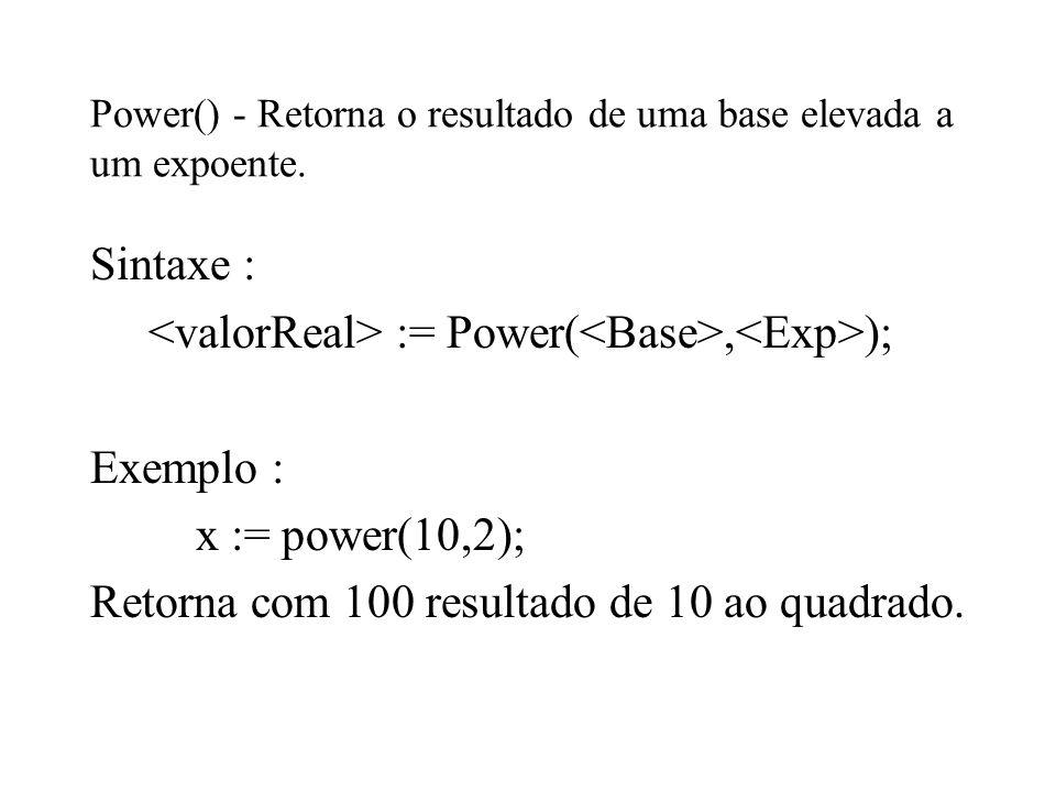 Power() - Retorna o resultado de uma base elevada a um expoente.