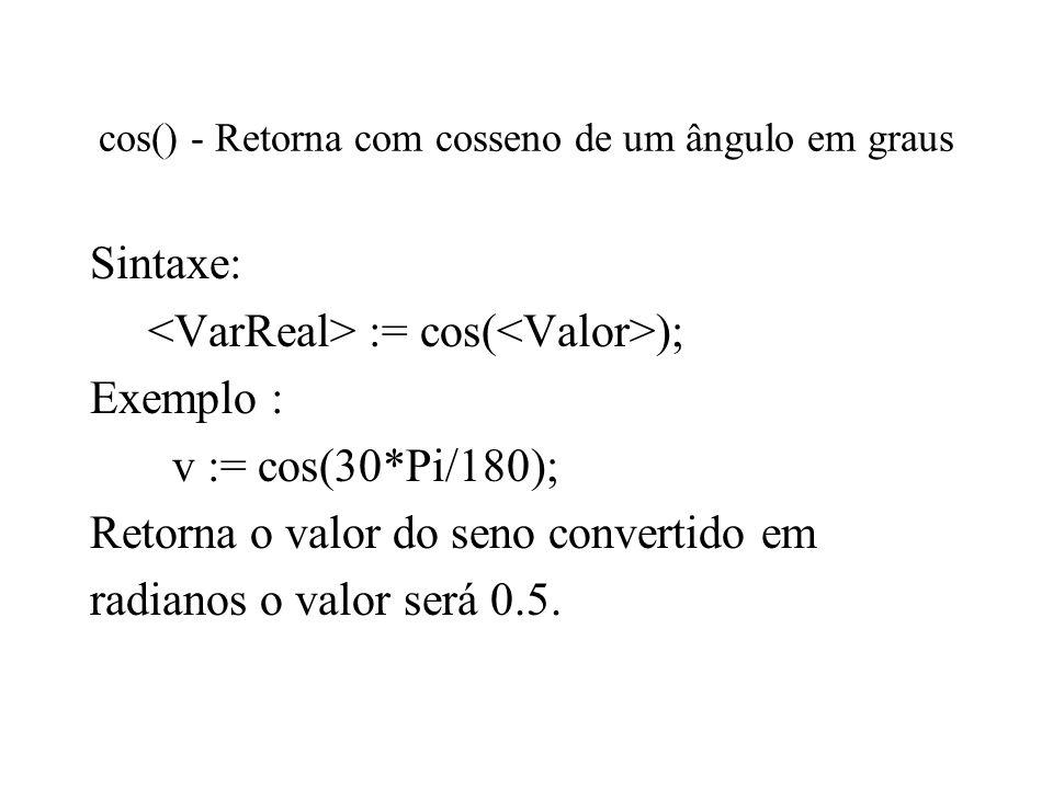 cos() - Retorna com cosseno de um ângulo em graus
