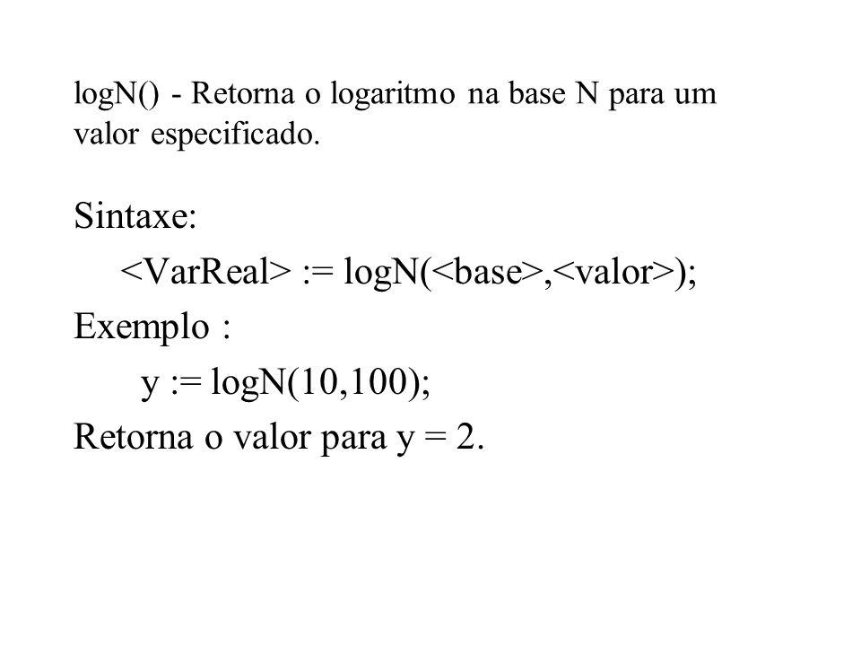 logN() - Retorna o logaritmo na base N para um valor especificado.