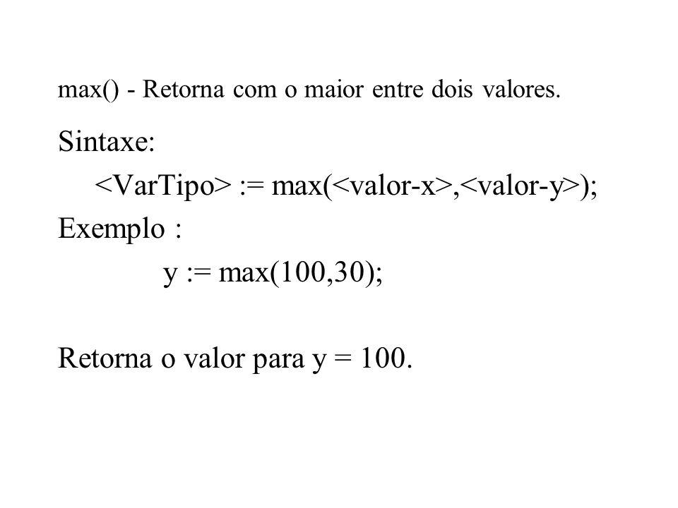 max() - Retorna com o maior entre dois valores.