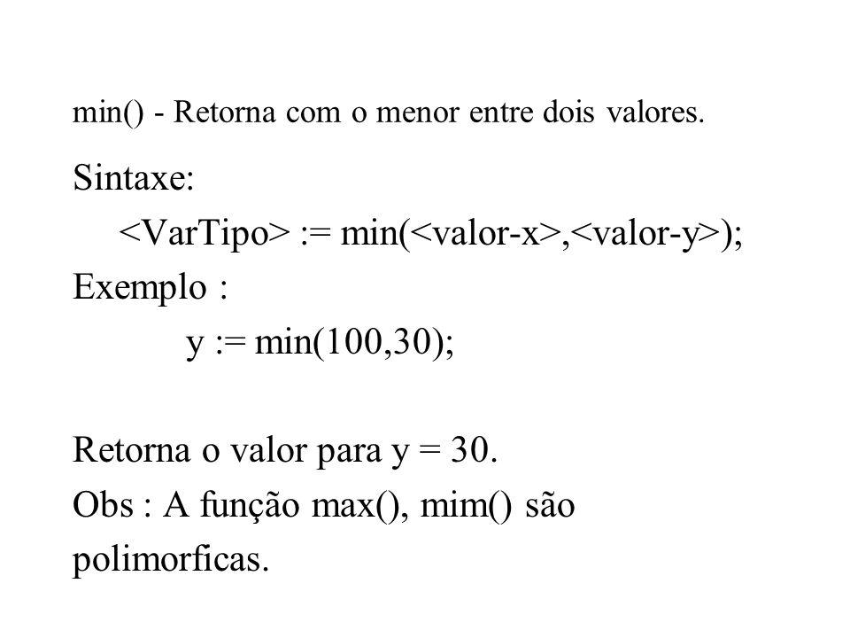 min() - Retorna com o menor entre dois valores.