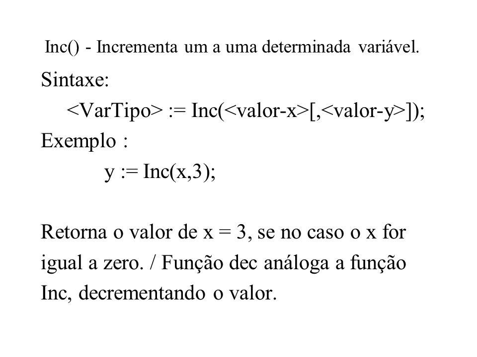 Inc() - Incrementa um a uma determinada variável.