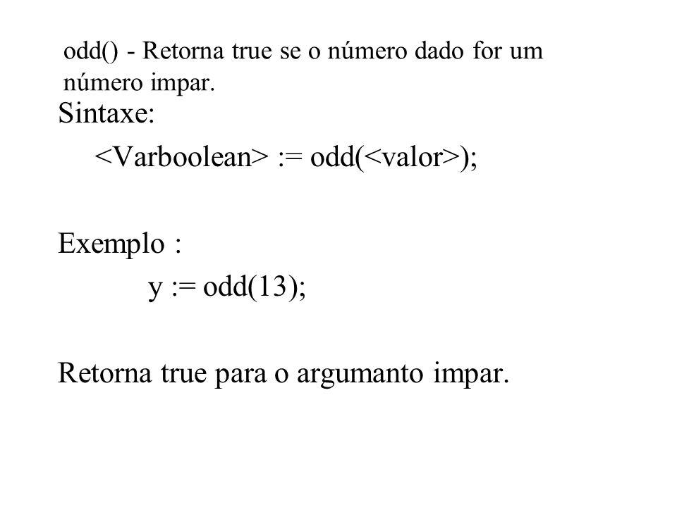 odd() - Retorna true se o número dado for um número impar.