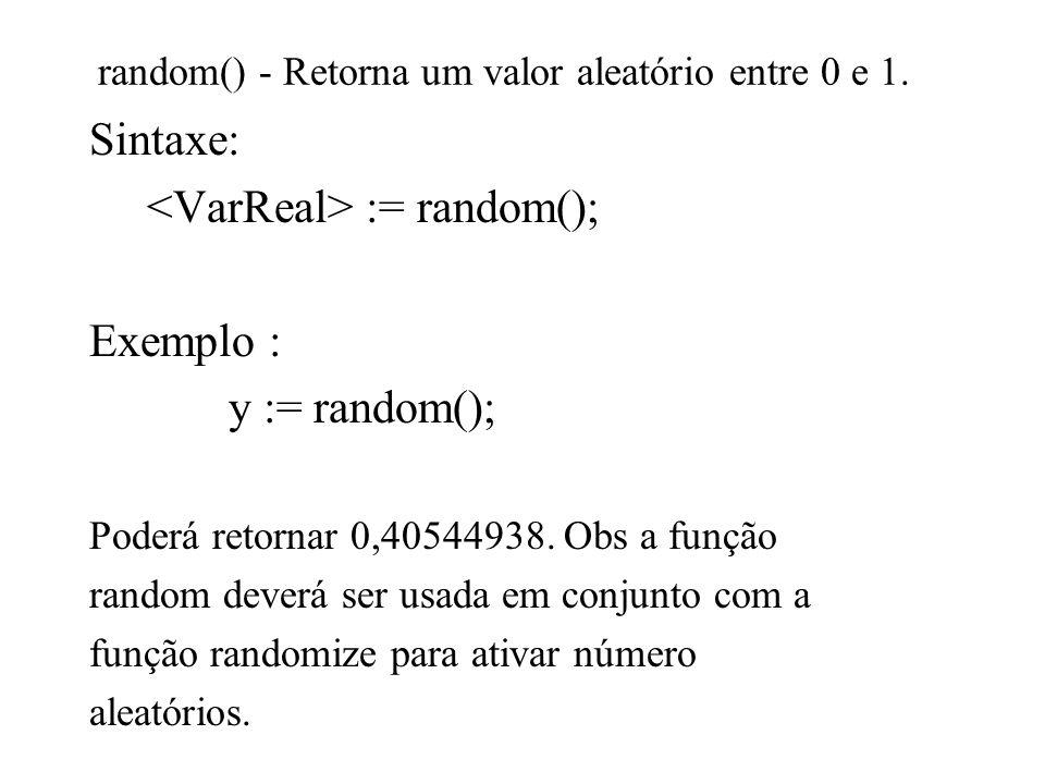 random() - Retorna um valor aleatório entre 0 e 1.