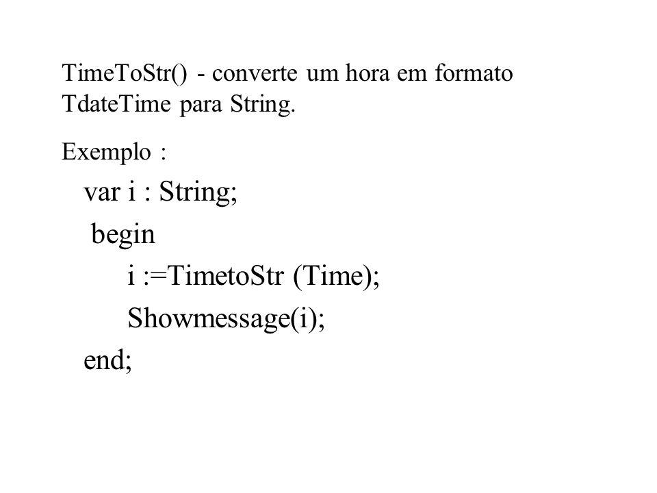 TimeToStr() - converte um hora em formato TdateTime para String.