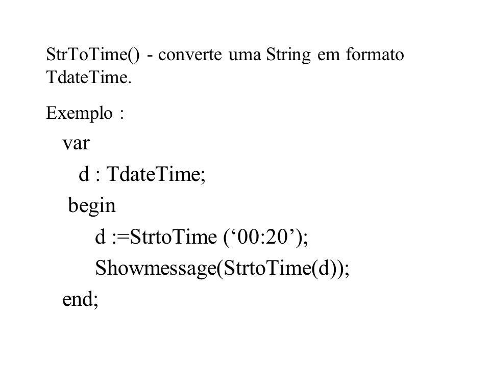 StrToTime() - converte uma String em formato TdateTime.
