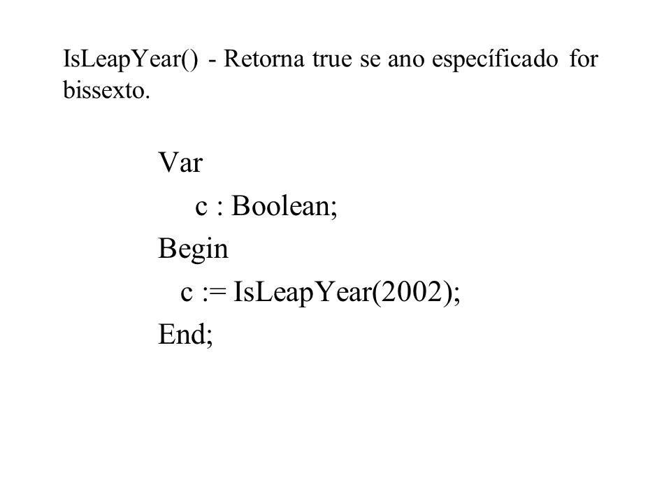 IsLeapYear() - Retorna true se ano específicado for bissexto.