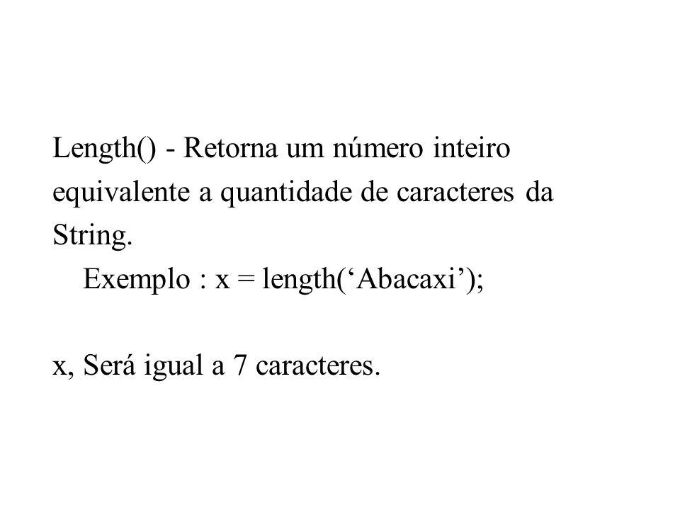 Length() - Retorna um número inteiro