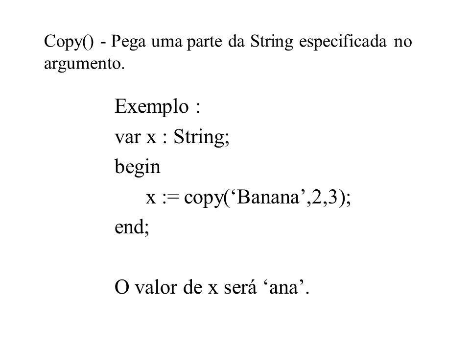Copy() - Pega uma parte da String especificada no argumento.