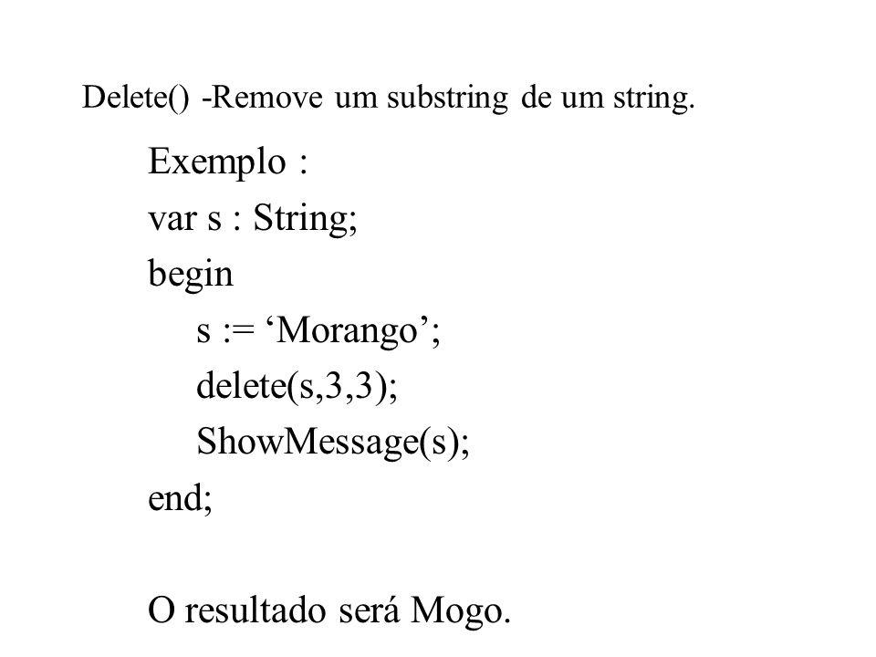 Delete() -Remove um substring de um string.