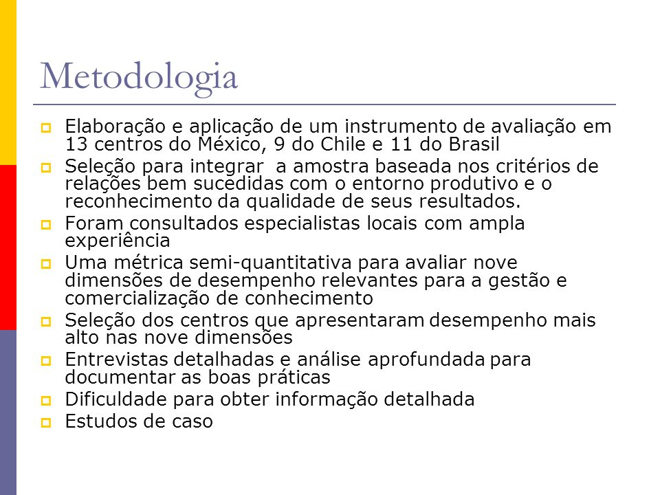 Metodologia Elaboração e aplicação de um instrumento de avaliação em 13 centros do México, 9 do Chile e 11 do Brasil.