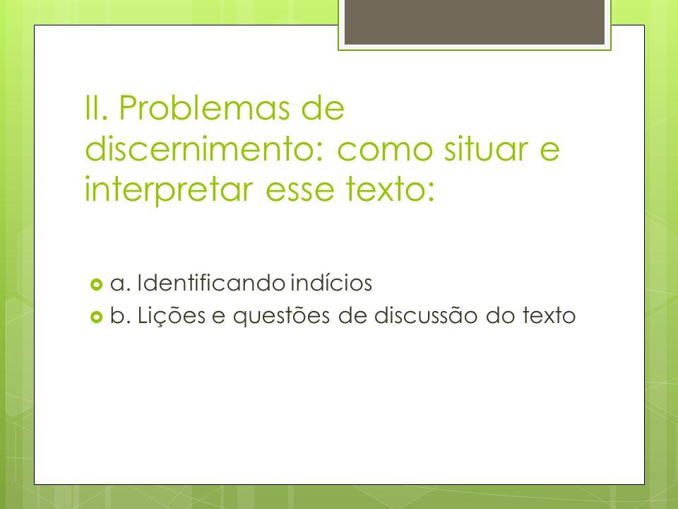II. Problemas de discernimento: como situar e interpretar esse texto: