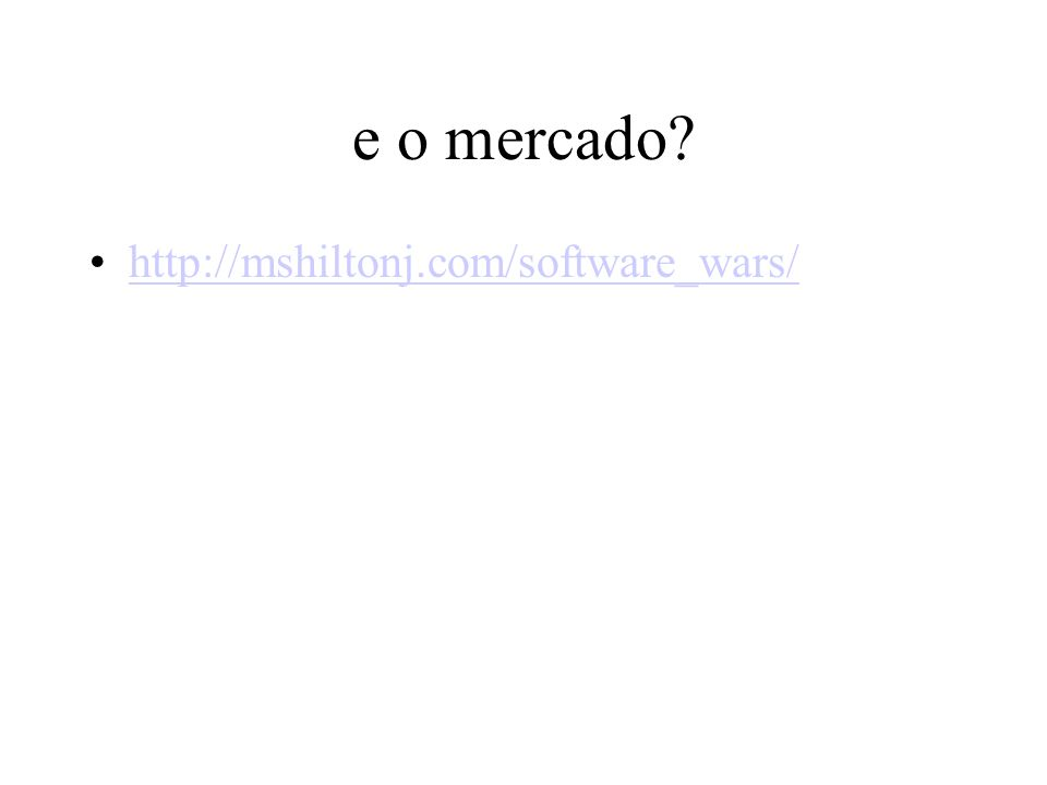 e o mercado http://mshiltonj.com/software_wars/