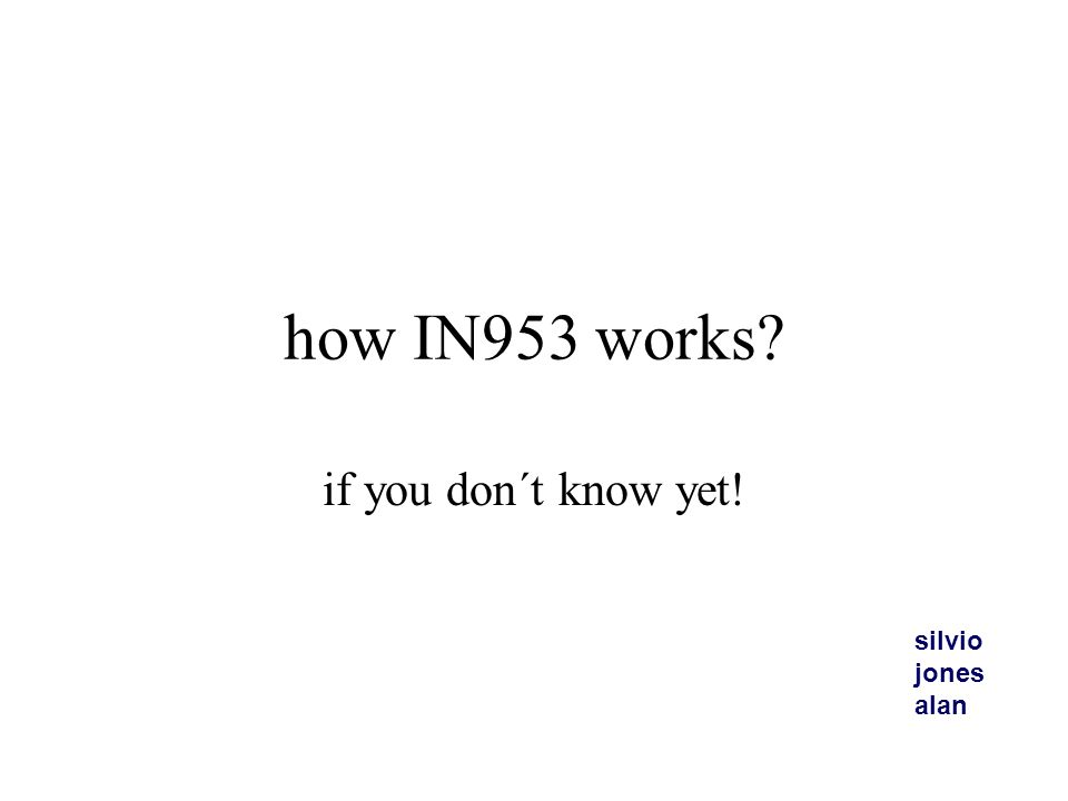 how IN953 works if you don´t know yet! silvio jones alan