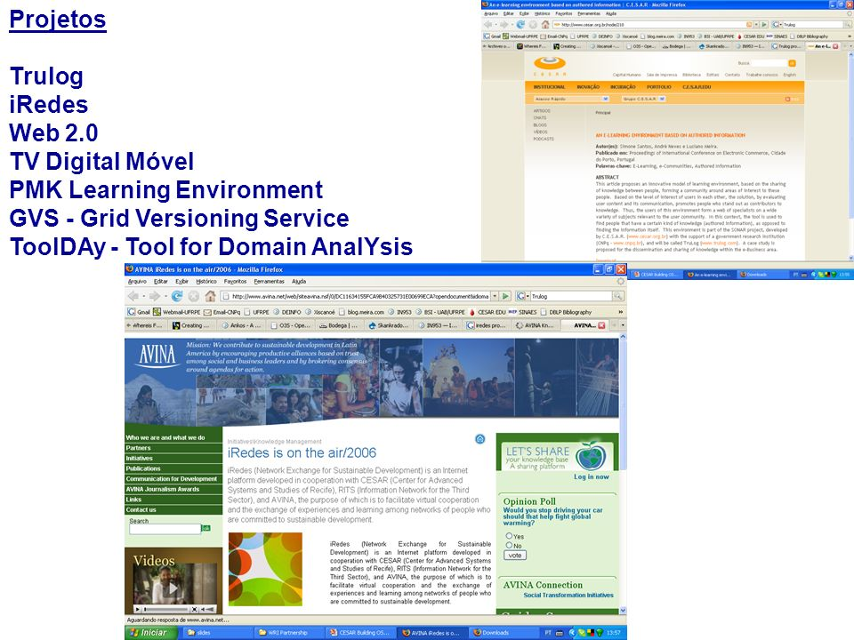 Projetos Trulog. iRedes. Web 2.0. TV Digital Móvel. PMK Learning Environment. GVS - Grid Versioning Service.