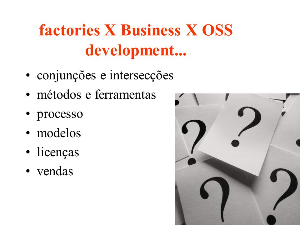 factories X Business X OSS development...