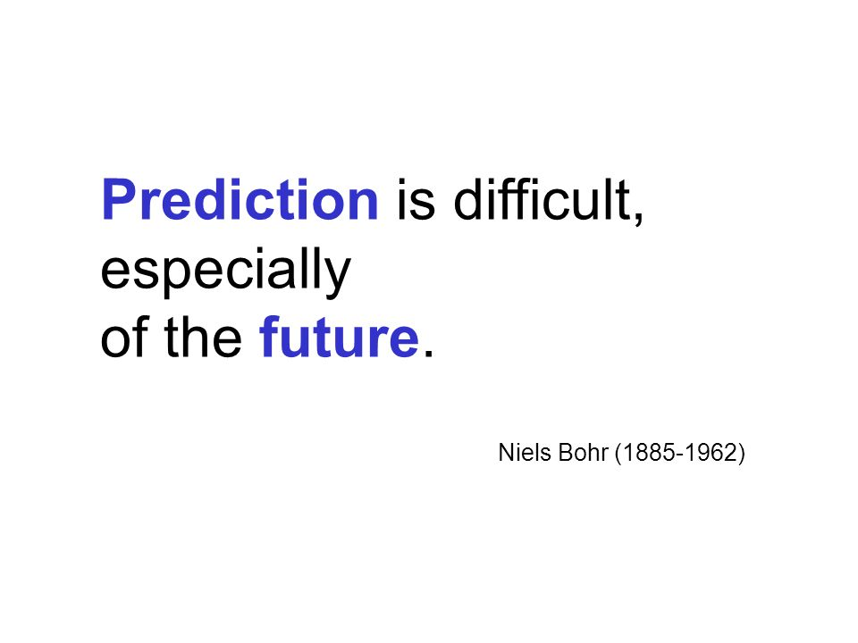 Prediction is difficult, especially of the future.