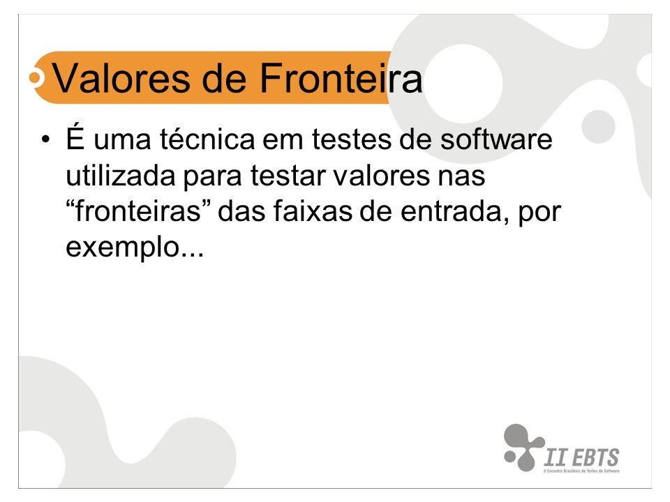 Valores de Fronteira É uma técnica em testes de software utilizada para testar valores nas fronteiras das faixas de entrada, por exemplo...