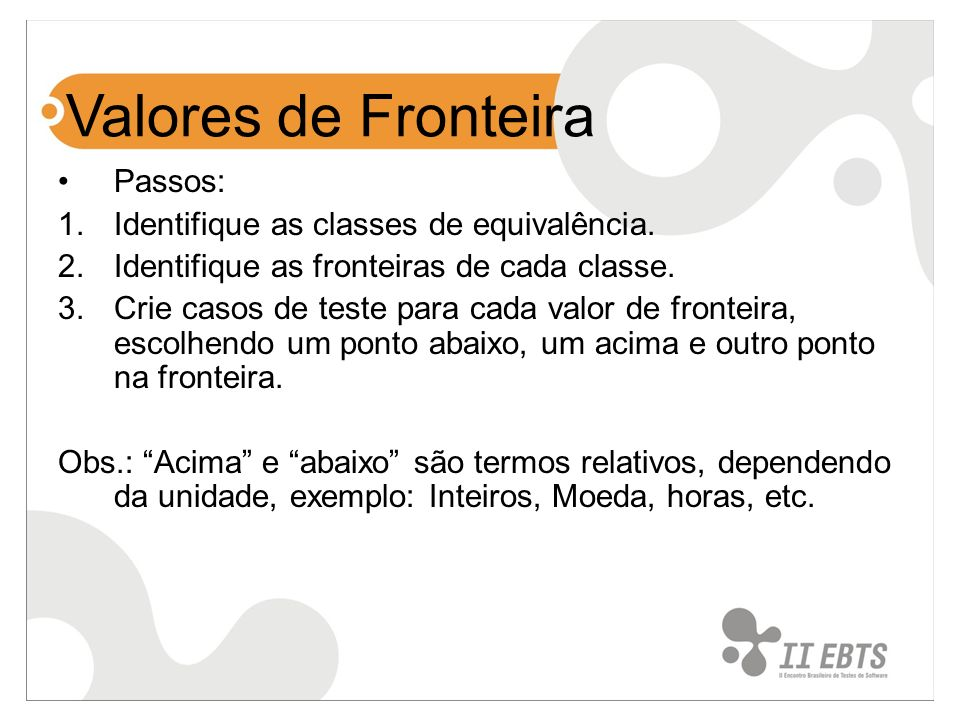 Valores de Fronteira Passos: Identifique as classes de equivalência.