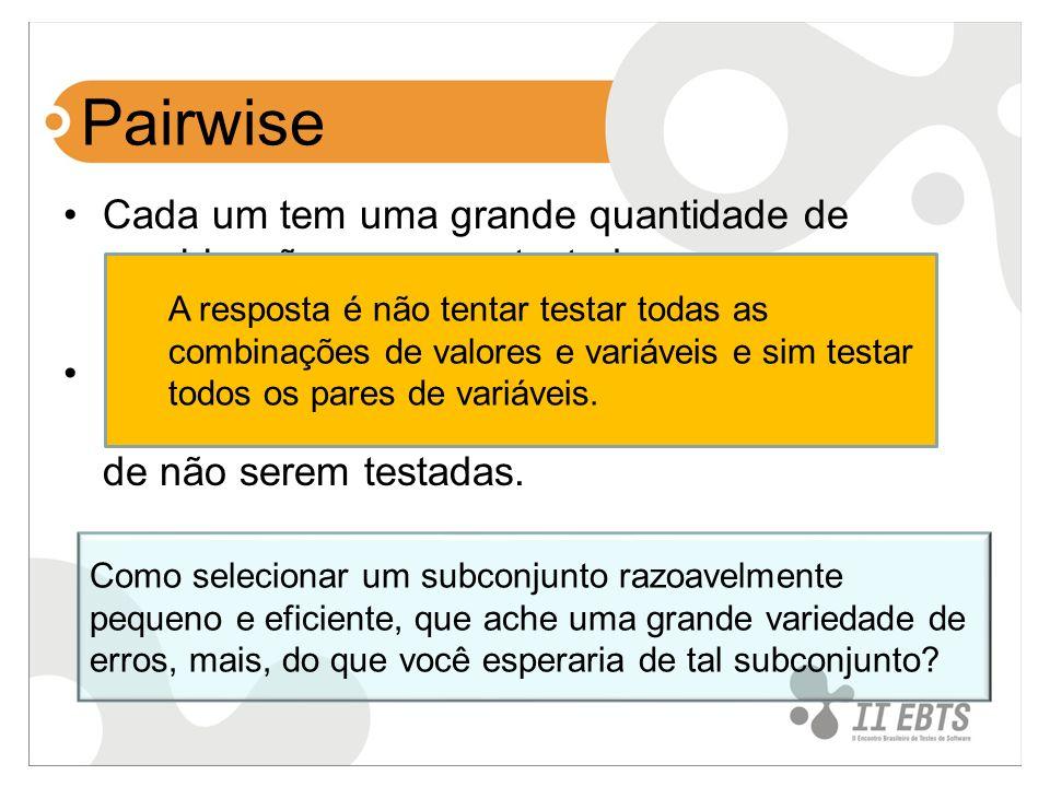 Pairwise Cada um tem uma grande quantidade de combinações a serem testadas.