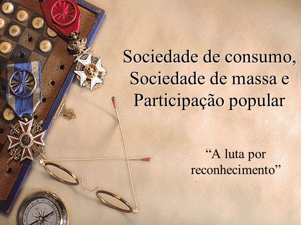 Sociedade de consumo, Sociedade de massa e Participação popular