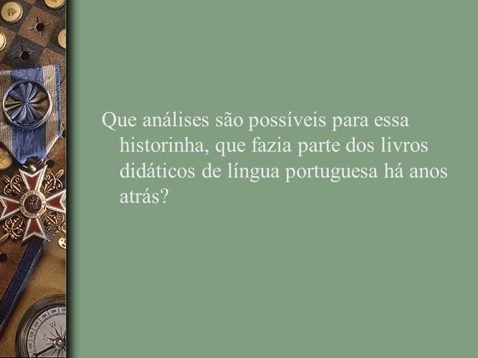 Que análises são possíveis para essa historinha, que fazia parte dos livros didáticos de língua portuguesa há anos atrás