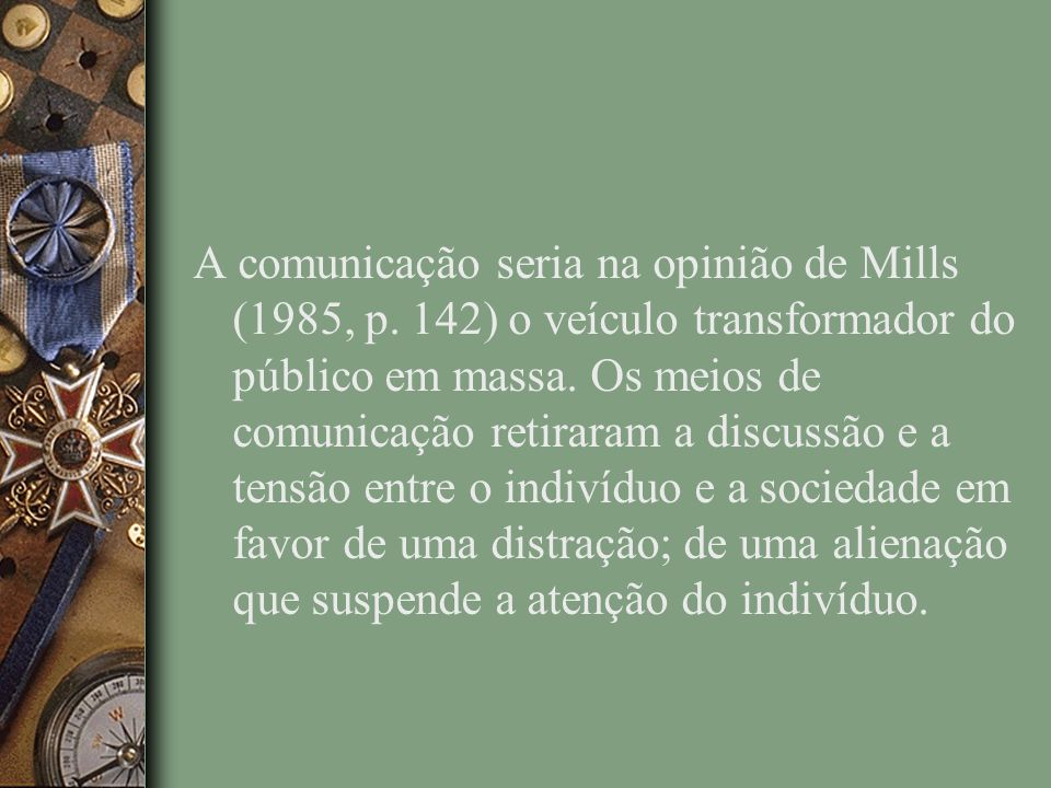 A comunicação seria na opinião de Mills (1985, p