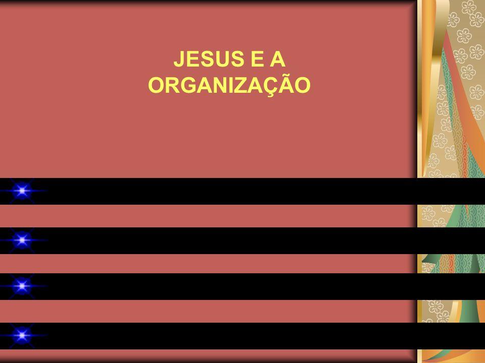 JESUS E A ORGANIZAÇÃO